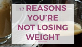 17 reasons you are not losing weight